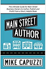Main Street Author: The Ultimate Guide for Main Street Business Owners to Author, Publish and Profit From a Short, Helpful Book Paperback