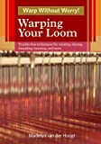 Warping Your Loom: Trouble-Free Techniques for Winding, Sleying, Threading, Beaming, and More