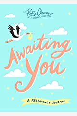 Awaiting You: A Guided Pregnancy Journal--Create a Unique Baby Keepsake As You Capture Milestones and Record Memories (Gifts for Pregnant Women, Baby Shower Gift) Paperback