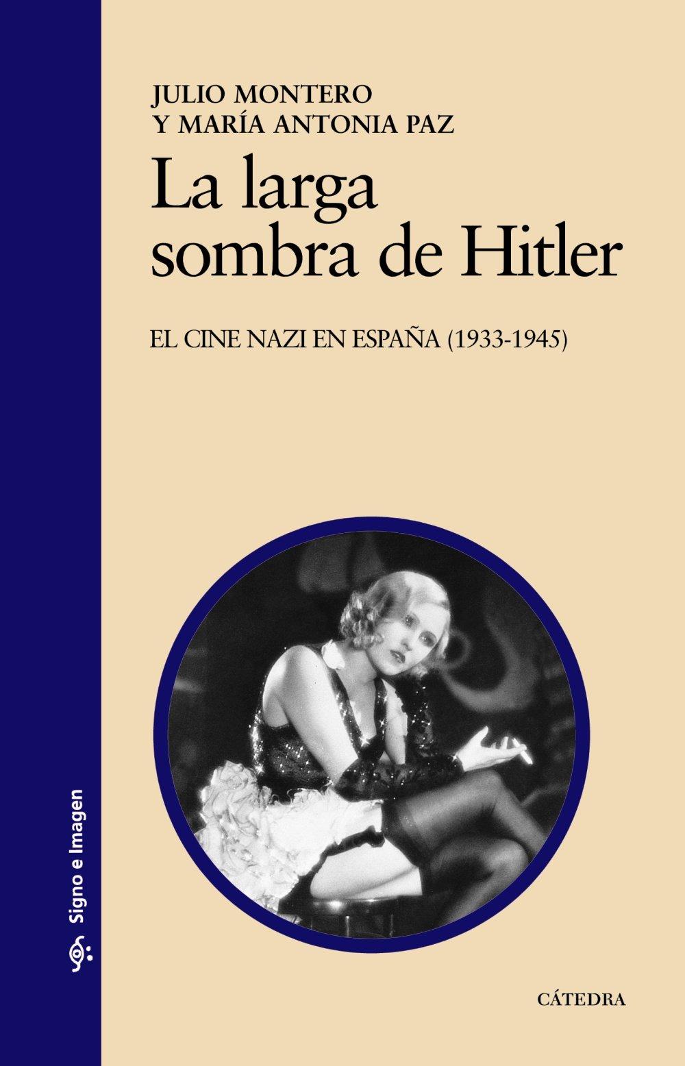 La larga sombra de Hitler: El cine nazi en España 1933-1945 Signo e imagen: Amazon.es: Montero, Julio, Paz, María Antonia: Libros