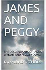 JAMES AND PEGGY: DESCENDANTS OF JAMES G WRIGHT AND PEGGY YOUNG Kindle Edition