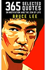 Bruce Lee: 365 Selected Quotes on Motivation and the Zen of Life Kindle Edition