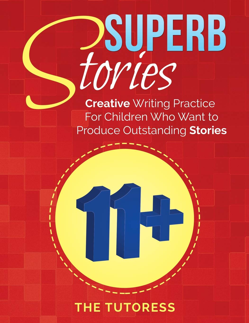 Superb Stories  11+ Creative Writing Practice For Children Who Want To Produce Outstanding Stories
