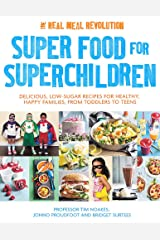 Super Food for Superchildren: Delicious, low-sugar recipes for healthy, happy children, from toddlers to teens Paperback