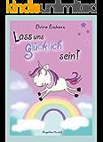 Elvira Einhorn: Lass uns glücklich sein!