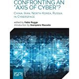 """Confronting an """"Axis of Cyber""""?: China, Iran, North Korea, Russia in Cyberspace (Ispi Publications)"""