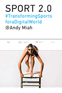 Sport 2.0: Transforming Sports for a Digital World (The MIT Press)