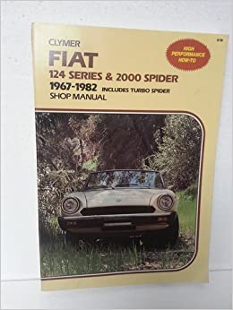Clymer Fiat 124 series & 2000 Spider 1967-1982 Includes Turbo Spider Shop Manual A156: Amazon.com: Books