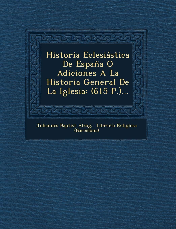 Historia Eclesiástica De España O Adiciones A La Historia General ...