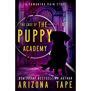 The Case Of The Puppy Academy: A Samantha Rain Mysteries Short Story