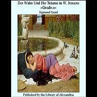 Der Wahn und die Träume in W. Jensens »Gradiva« (German Edition)