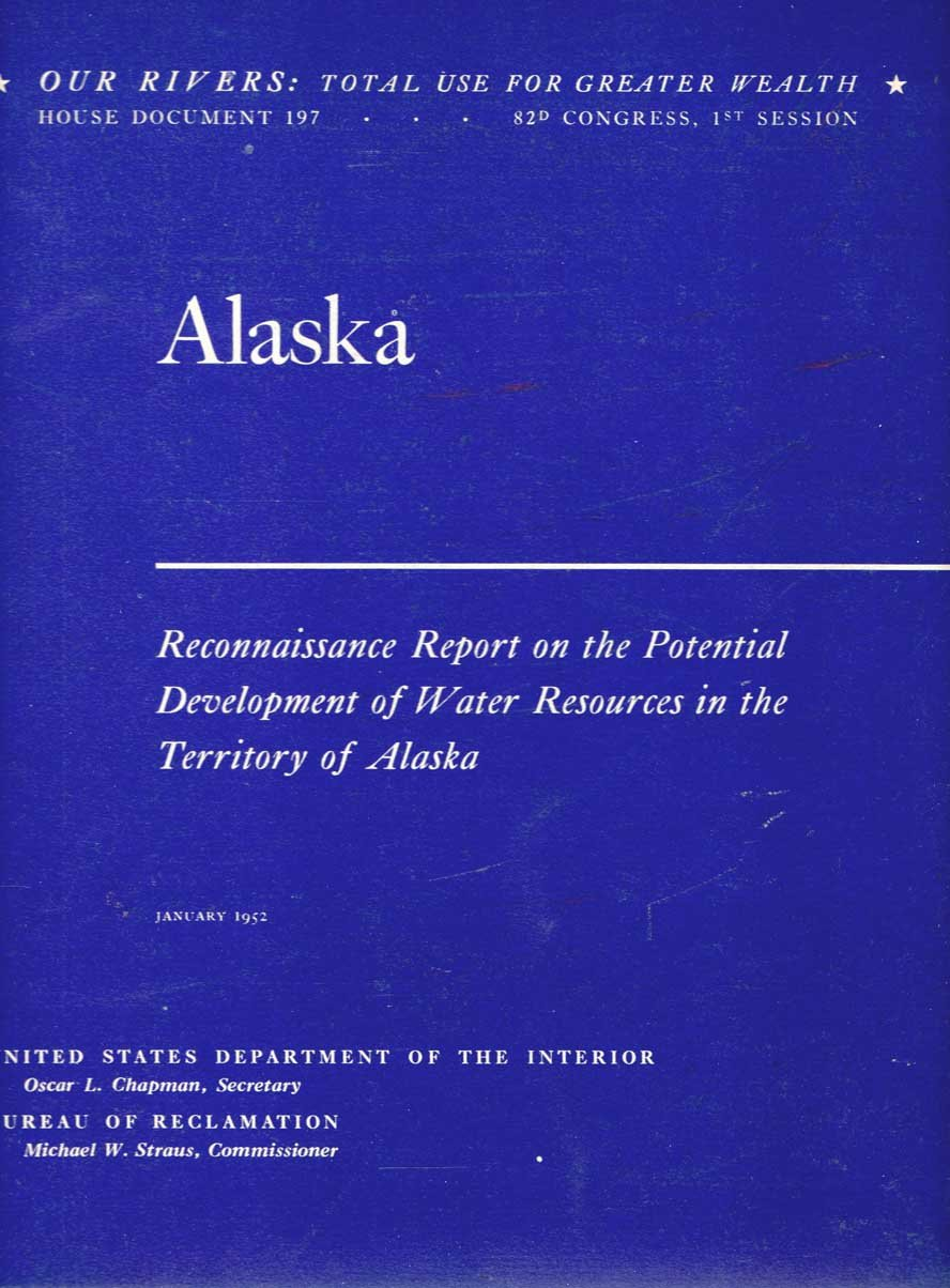 Alaska: A Reconnaissance Report on the Potential Development of Water Resources in the Territory of Alaska for Irrigation, Power Production and Other Beneficial Uses