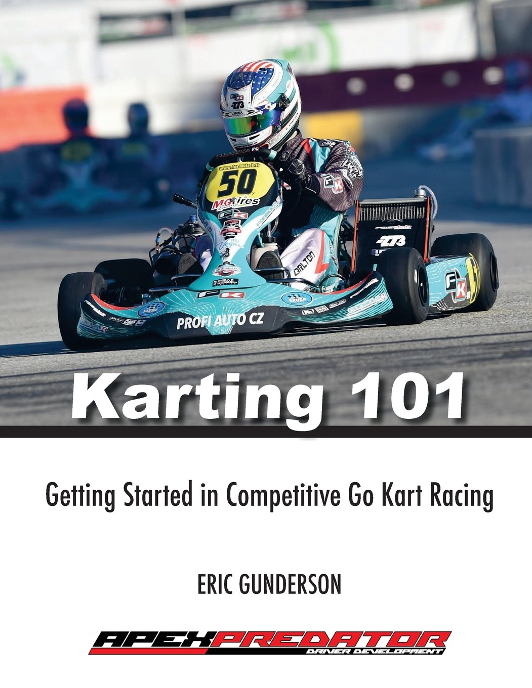Karting 101: Getting Started in Competitive Go Kart Racing: Mr. Eric S.  Gunderson: 9781544823423: Amazon.com: Books