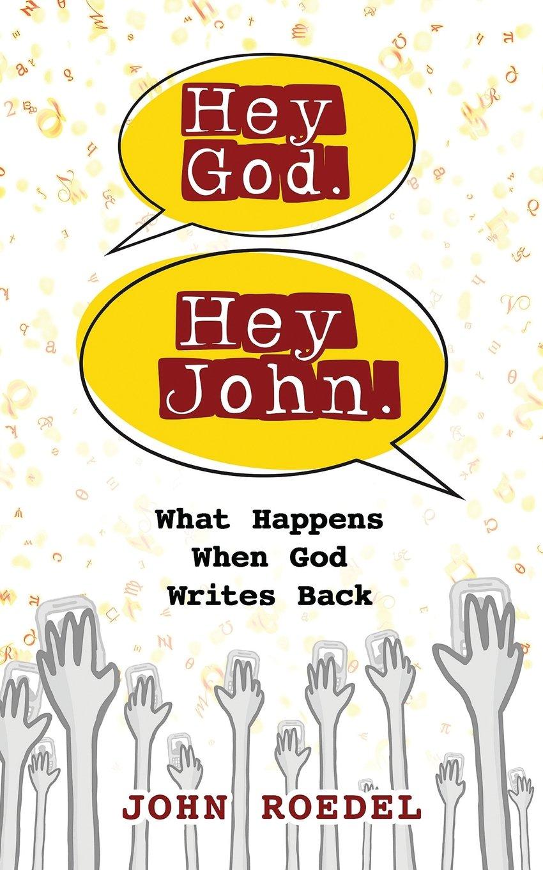 Read Online Hey God.  Hey John.: What Happens When God Writes Back ebook