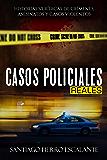 Casos Policiales Reales: Historias verídicas de crímenes, asesinatos y casos violentos (Spanish Edition)