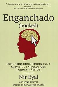 Enganchado (Hooked): Como Construir Productos y Servicios Exitosos Que Formen Habitos (Spanish Edition)
