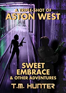 Sweet Embrace & Other Adventures (Aston West Triple-Shots Book 5)
