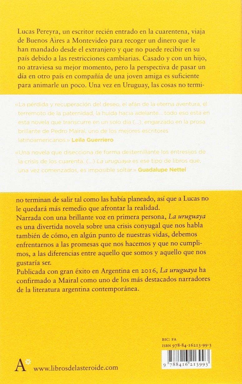 La uruguaya: 176 (Libros del Asteroide): Amazon.es: Ernesto Mairal, Pedro: Libros