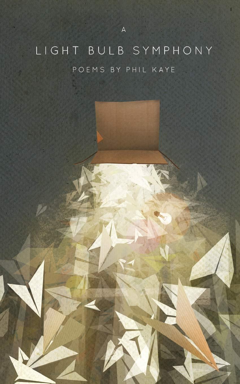 A Light Bulb Symphony  Poems By Phil Kaye