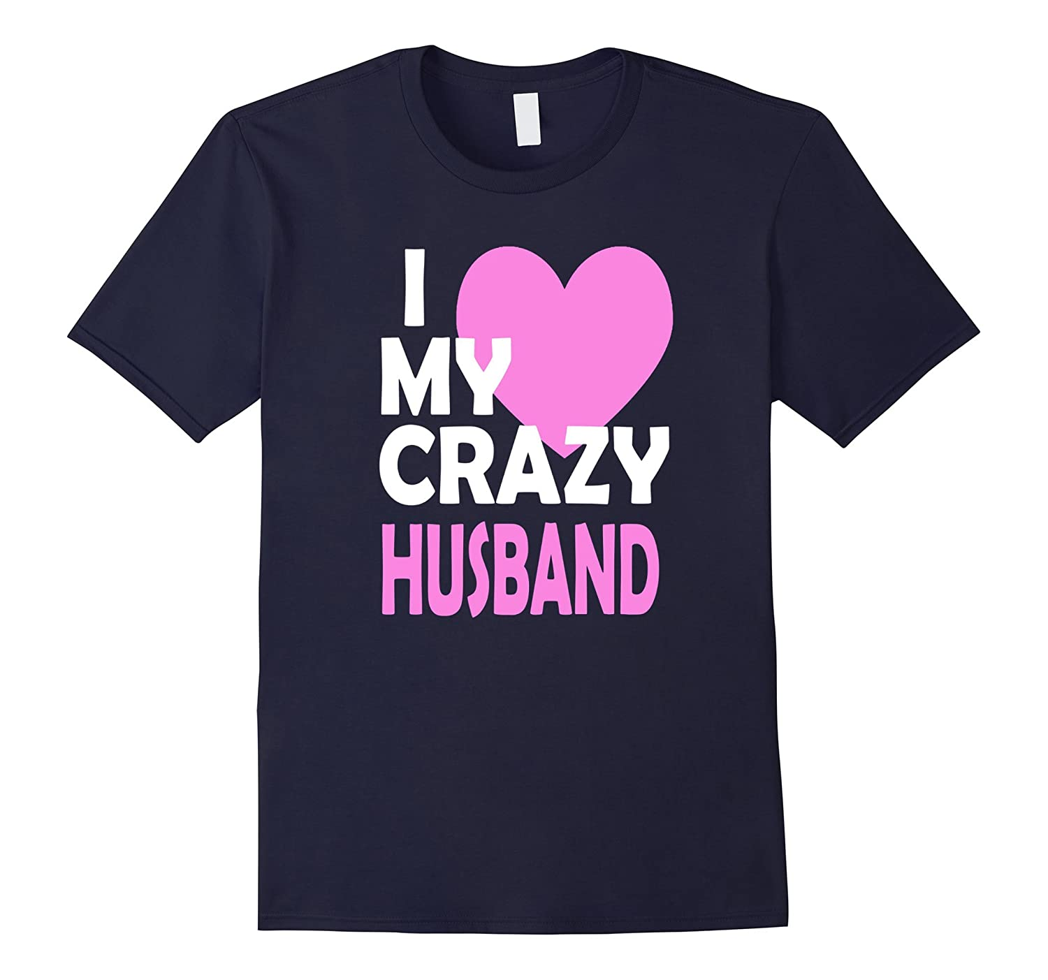 I Love my Crazy Husband Couple Married Spouse Gifts T-shirt-CL