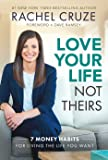Love Your Life Not Theirs: 7 Money Habits for Living the Life You Want