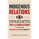 Indigenous Relations: Insights, Tips & Suggestions to Make Reconciliation a Reality