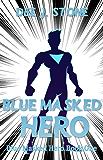 Blue Masked Hero (Blue Masked Hero, Book 1) (English Edition)