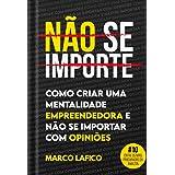 NÃO SE IMPORTE: Aprenda Como Criar uma Mentalidade Empreendedora, Aumentar sua Confiança e Se Importar Menos