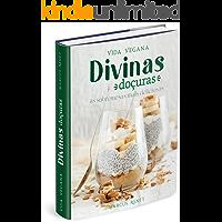 VIDA VEGANA - DIVINAS DOÇURAS: as sobremesas mais incrivelmente deliciosas (Bodega Vegana Livro 2)