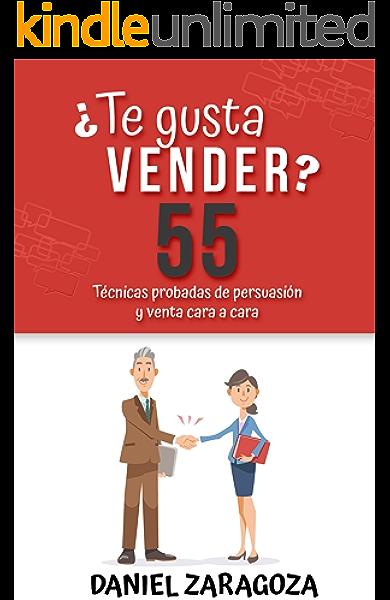 Te gusta vender?: 55 Técnicas probadas de persuasión y venta cara a cara eBook: Zaragoza, Daniel: Amazon.es: Tienda Kindle