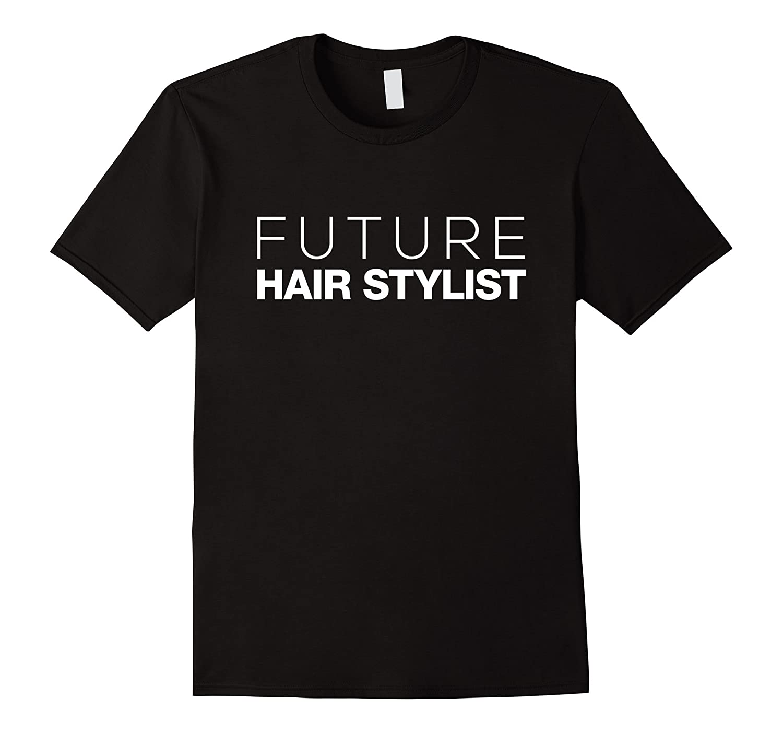 Future Hair Stylist Funny T-Shirt-TJ