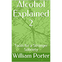 Alcohol Explained 2: Tools for a Stronger Sobriety (English Edition)
