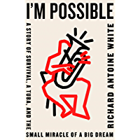 I'm Possible: A Story of Survival, a Tuba, and the Small Miracle of a Big Dream