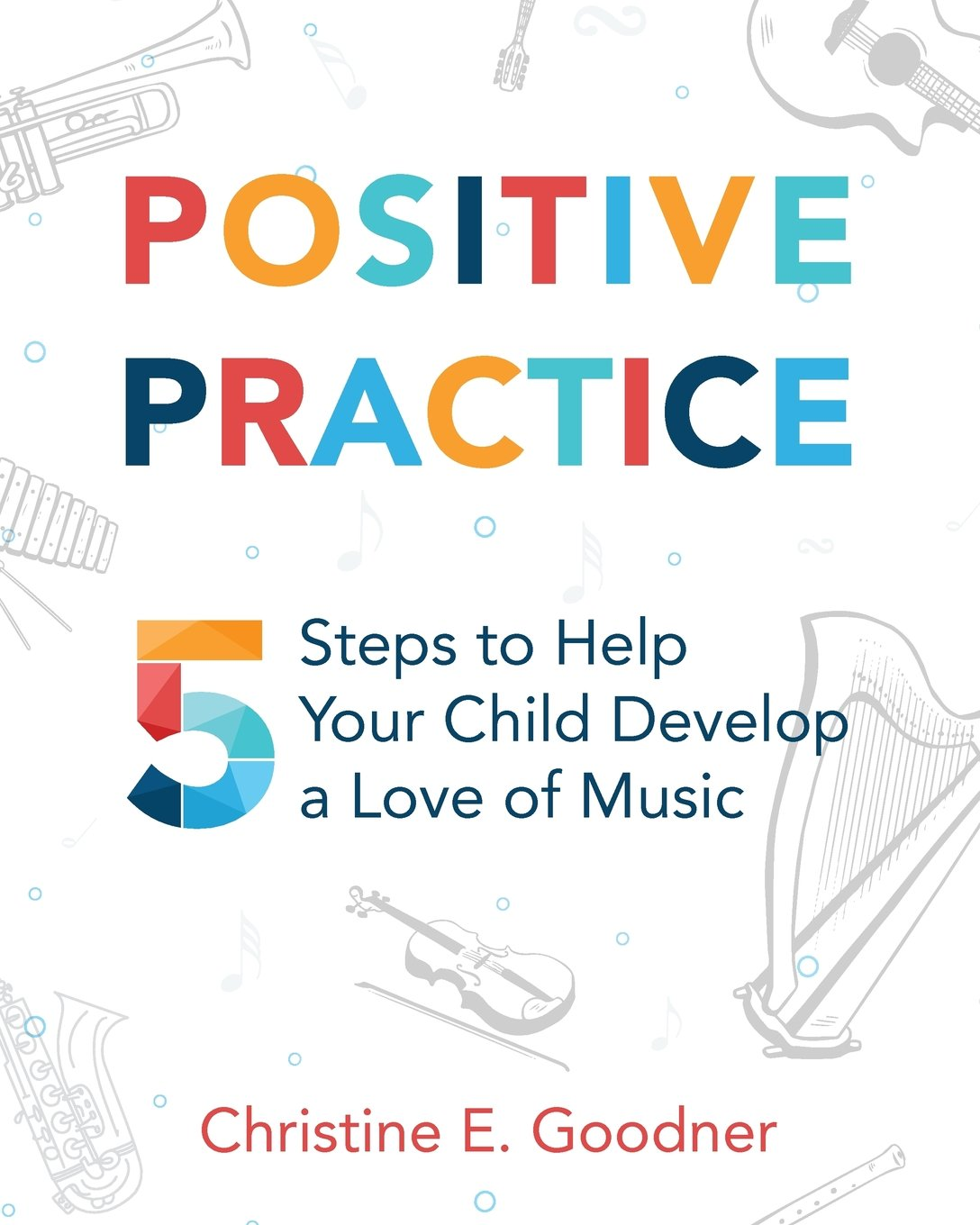 Positive Practice: 5 Steps to Help Your Child Develop a Love of Music pdf epub