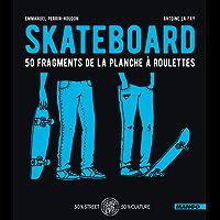 Skateboard - 50 fragments de la planche à roulettes (FIFTY FIFTY)
