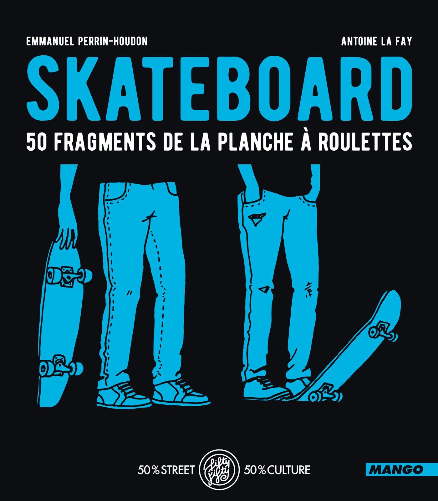 Skateboard - 50 fragments de la planche à roulettes (FIFTY FIFTY) (French Edition)