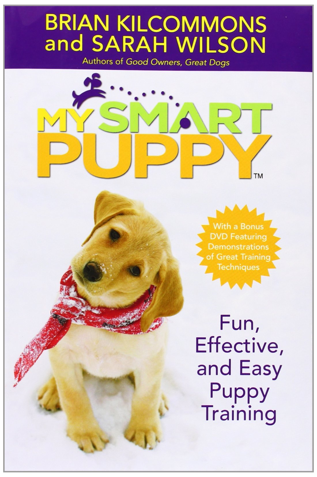 My Smart Puppy: Fun, Effective, and Easy Puppy Training (Book & 60min DVD) by Kilcommons, Brian/ Wilson, Sarah