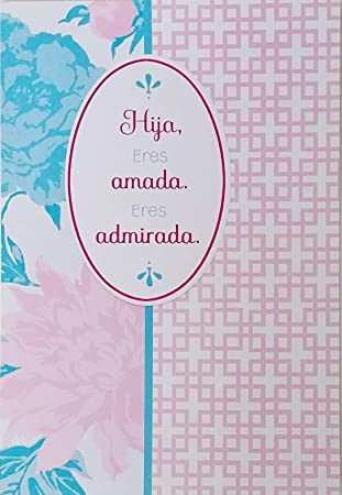 Amazon Com Hija Eres Amada Eres Admirada Daughter You Are Loved You Are Admired Feliz Cumpleanos Happy Birthday Greeting Card In Spanish Espanol Office Products Within the spanish language, there are many variations on the happy birthday or cumpleaños feliz song. hija eres amada eres admirada