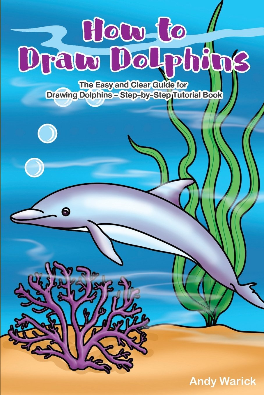 Read Online How to Draw Dolphins: The Easy and Clear Guide for Drawing Dolphins - Step-by-Step Tutorial Book ebook