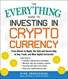 The Everything Guide to Investing in Cryptocurrency: From Bitcoin to Ripple, the Safe and Secure Way to Buy, Trade, and…