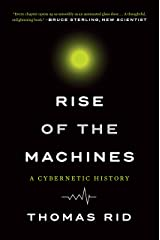 Rise of the Machines: A Cybernetic History Kindle Edition