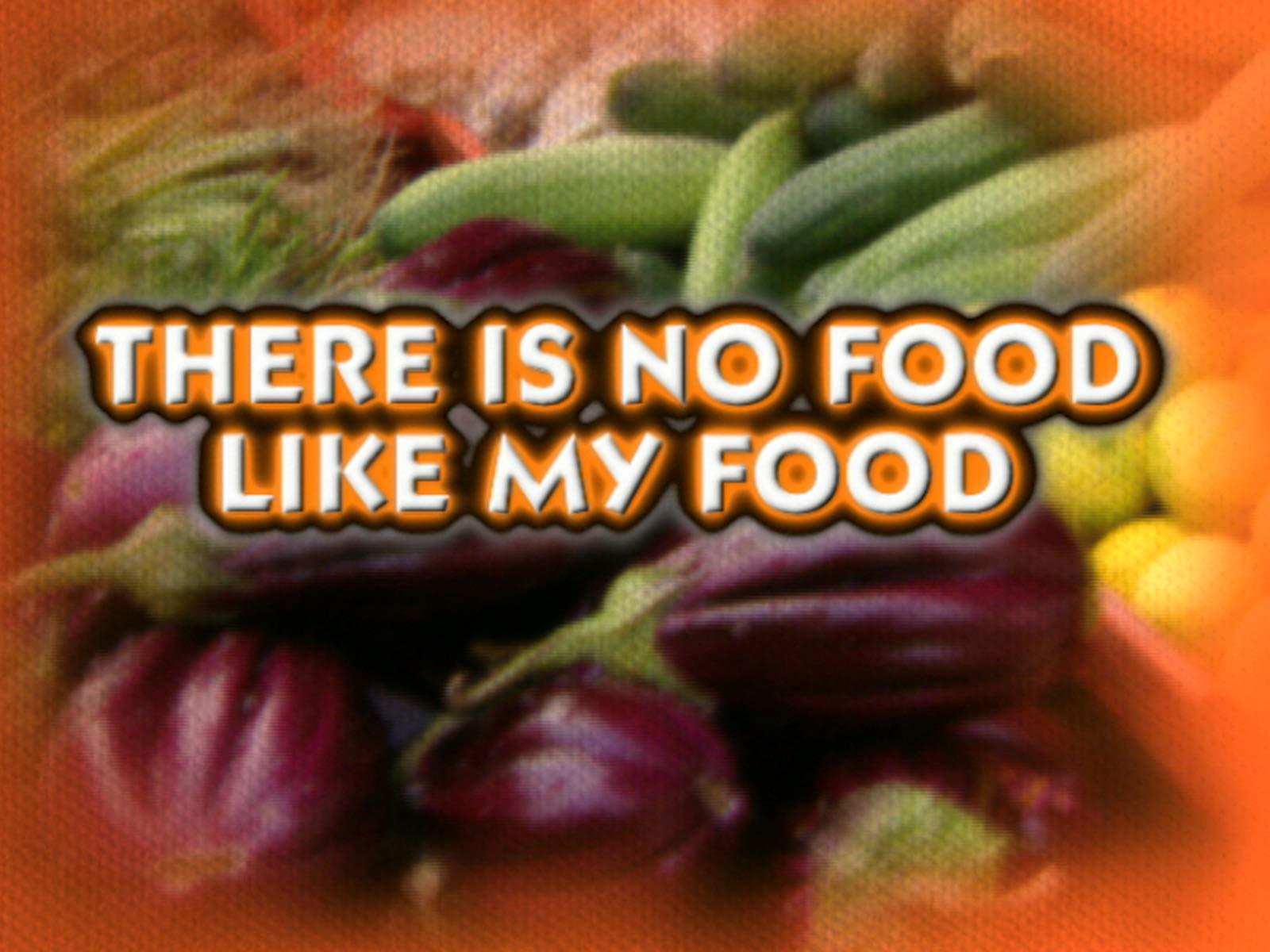 There's No Food Like My Food!