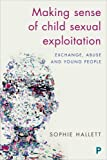 Making Sense of Child Sexual Exploitation: Exchange, Abuse and Young People