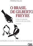 O BRASIL DE GILBERTO FREYRE: UMA INTRODUÇÃO À LEITURA DE SUA OBRA