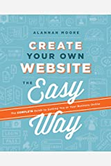 Create Your Own Website The Easy Way: The complete guide to getting you or your business online Paperback