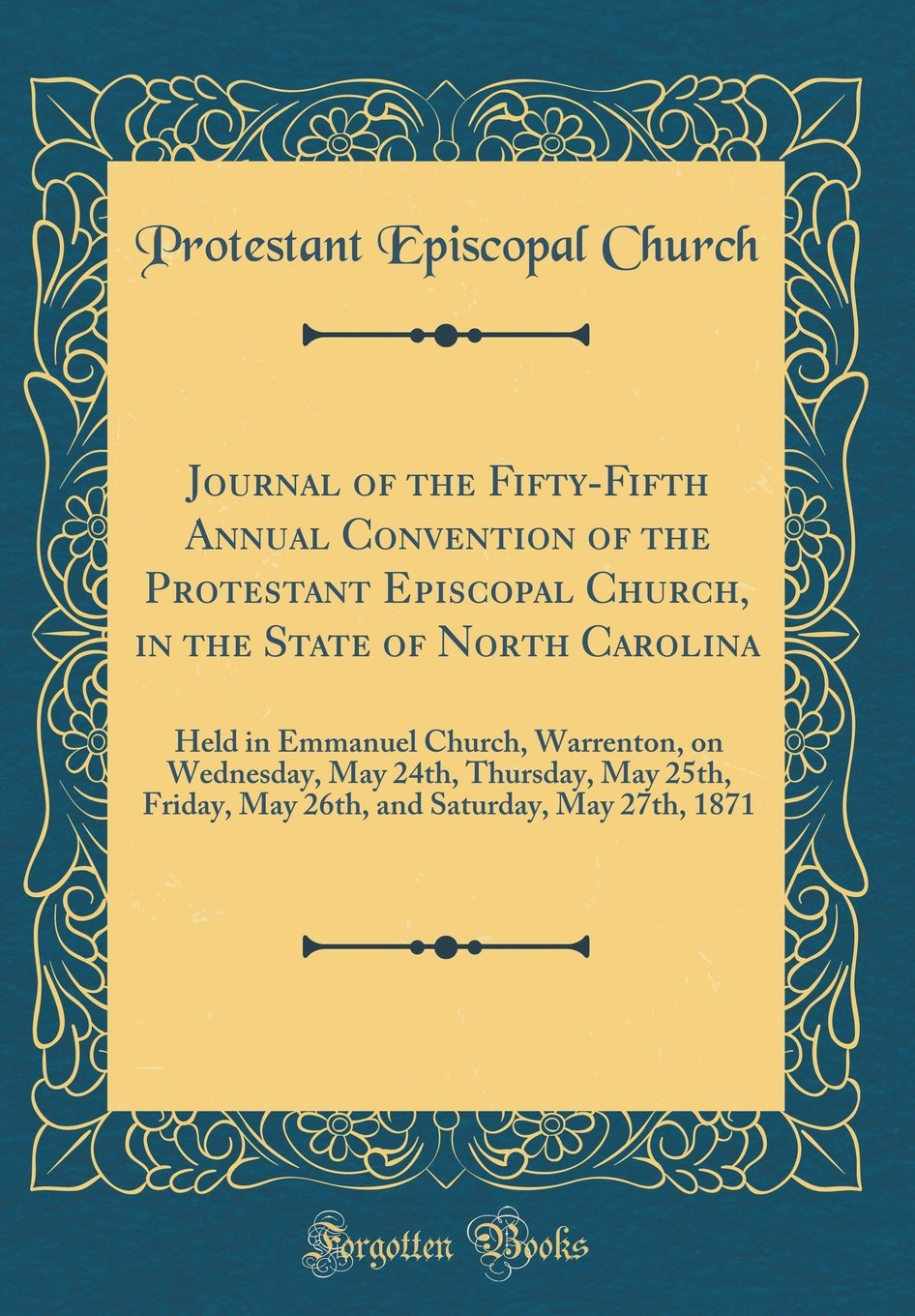 Download Journal of the Fifty-Fifth Annual Convention of the Protestant Episcopal Church, in the State of North Carolina: Held in Emmanuel Church, Warrenton, ... May 26th, and Saturday, May 27th, 1871 pdf epub