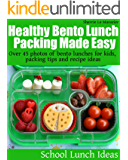 Healthy Bento Lunch Packing Made Easy: Over 45 photos of bento lunches for kids, packing tips and recipe ideas (School Lunch Ideas Book 2)