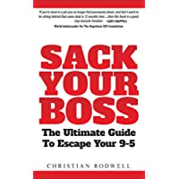 Sack Your Boss: The Ultimate Guide To Escape Your 9-5
