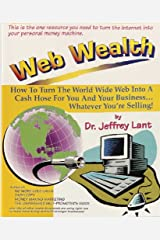 Web Wealth: How To Turn The World Wide Web Into A Cash Hose For You And Your Business...Whatever You're Selling! Kindle Edition