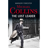Michael Collins: The Lost Leader: A biography of Irish politician Michael Collins